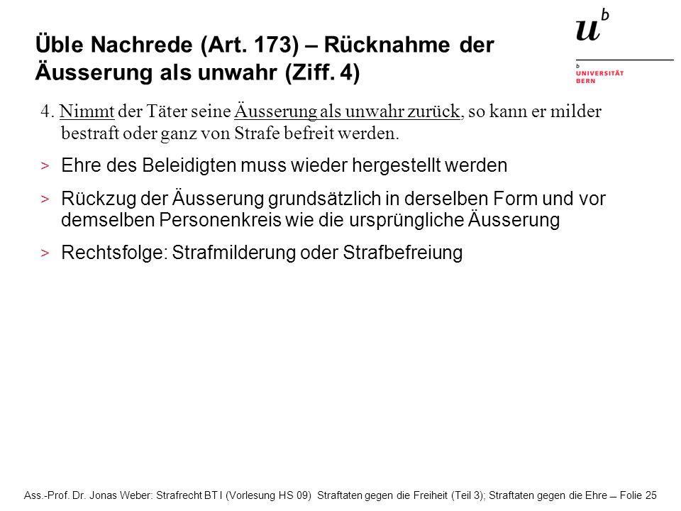 Ass.-Prof. Dr. Jonas Weber: Strafrecht BT I (Vorlesung HS 09) Straftaten gegen die Freiheit (Teil 3); Straftaten gegen die Ehre Folie 25 Üble Nachrede