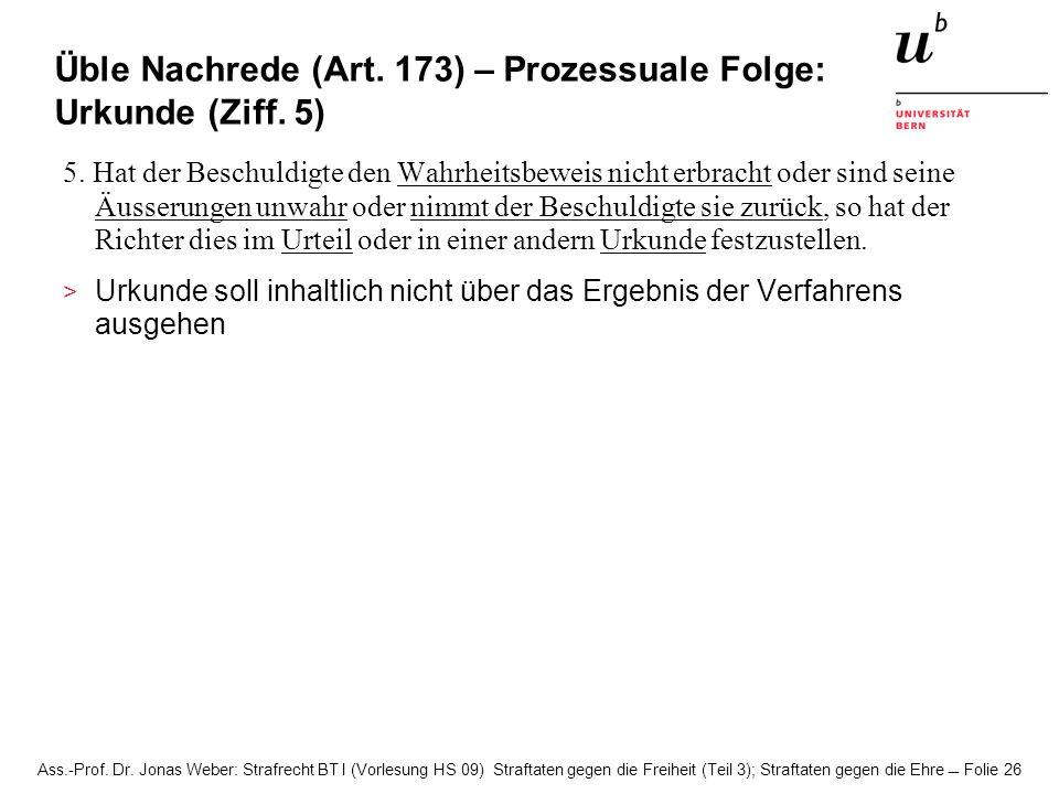 Ass.-Prof. Dr. Jonas Weber: Strafrecht BT I (Vorlesung HS 09) Straftaten gegen die Freiheit (Teil 3); Straftaten gegen die Ehre Folie 26 Üble Nachrede