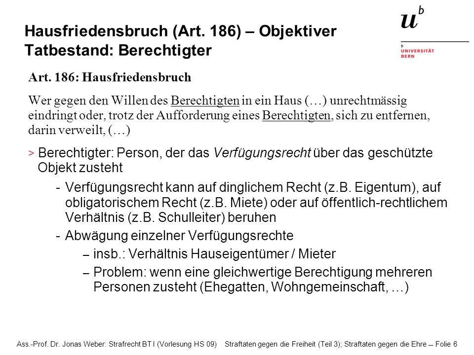 Ass.-Prof. Dr. Jonas Weber: Strafrecht BT I (Vorlesung HS 09) Straftaten gegen die Freiheit (Teil 3); Straftaten gegen die Ehre Folie 6 Hausfriedensbr