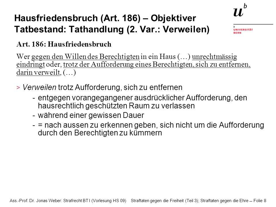 Ass.-Prof. Dr. Jonas Weber: Strafrecht BT I (Vorlesung HS 09) Straftaten gegen die Freiheit (Teil 3); Straftaten gegen die Ehre Folie 8 Hausfriedensbr