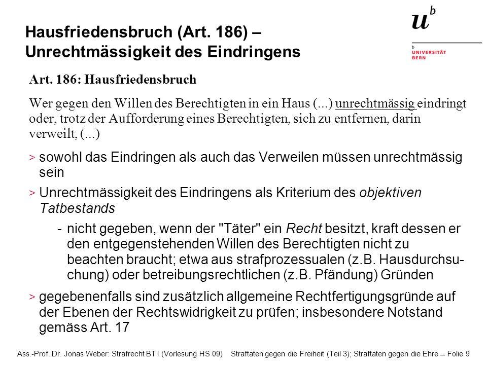 Ass.-Prof. Dr. Jonas Weber: Strafrecht BT I (Vorlesung HS 09) Straftaten gegen die Freiheit (Teil 3); Straftaten gegen die Ehre Folie 9 Hausfriedensbr