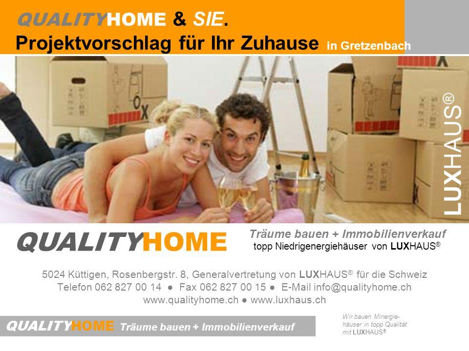 QUALITYHOME Träume bauen + Immobilienverkauf Wir bauen Minergie- häuser in topp Qualität mit LUXHAUS ® QUALITYHOME & SIE. Projektvorschlag für Ihr Zuh