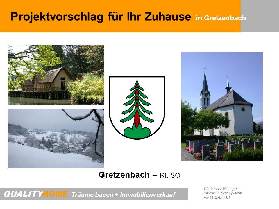 QUALITYHOME Träume bauen + Immobilienverkauf Wir bauen Minergie- häuser in topp Qualität mit LUXHAUS ® Projektvorschlag für Ihr Zuhause in Gretzenbach