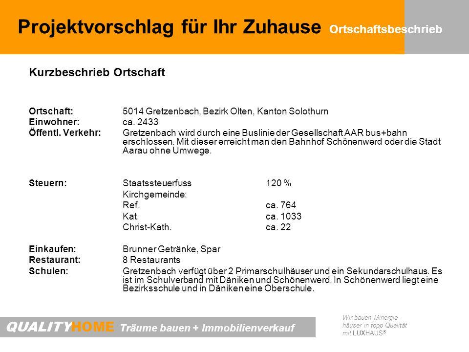 QUALITYHOME Träume bauen + Immobilienverkauf Wir bauen Minergie- häuser in topp Qualität mit LUXHAUS ® Projektvorschlag für Ihr Zuhause Ortsbeschrieb Kurzbeschrieb Ortschaft Allgemein:Gretzenbach liegt im solothurnischen Niederamt, zwischen der aargauischen Kantonshauptstadt Aarau (ca.