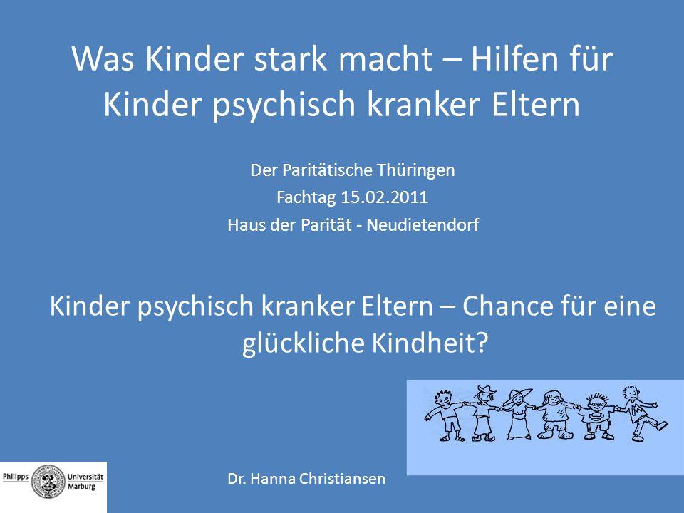 Was Kinder stark macht – Hilfen für Kinder psychisch kranker Eltern Der Paritätische Thüringen Fachtag 15.02.2011 Haus der Parität - Neudietendorf Kin