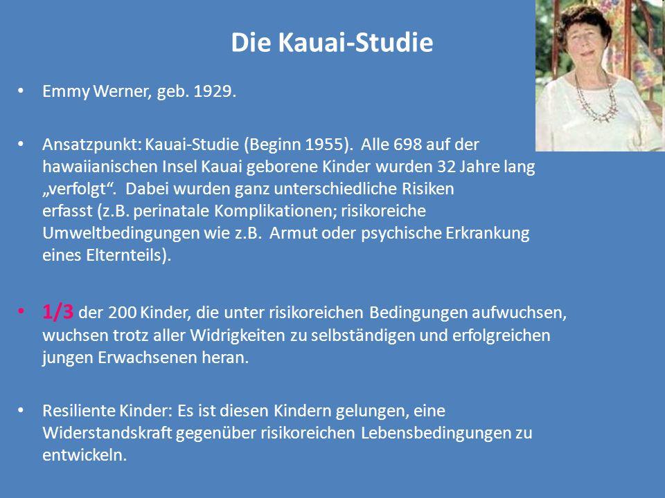 Die Kauai-Studie Emmy Werner, geb. 1929. Ansatzpunkt: Kauai-Studie (Beginn 1955). Alle 698 auf der hawaiianischen Insel Kauai geborene Kinder wurden 3