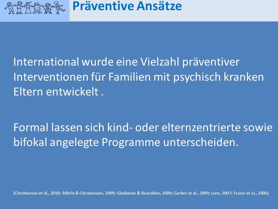 International wurde eine Vielzahl präventiver Interventionen für Familien mit psychisch kranken Eltern entwickelt. Formal lassen sich kind- oder elter