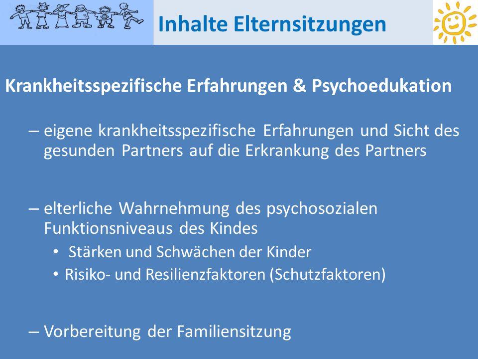 Inhalte Elternsitzungen Krankheitsspezifische Erfahrungen & Psychoedukation – eigene krankheitsspezifische Erfahrungen und Sicht des gesunden Partners