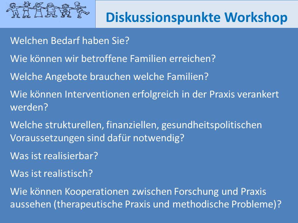 Diskussionspunkte Workshop Welchen Bedarf haben Sie? Wie können wir betroffene Familien erreichen? Welche Angebote brauchen welche Familien? Wie könne