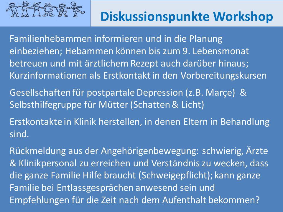 Diskussionspunkte Workshop Familienhebammen informieren und in die Planung einbeziehen; Hebammen können bis zum 9. Lebensmonat betreuen und mit ärztli