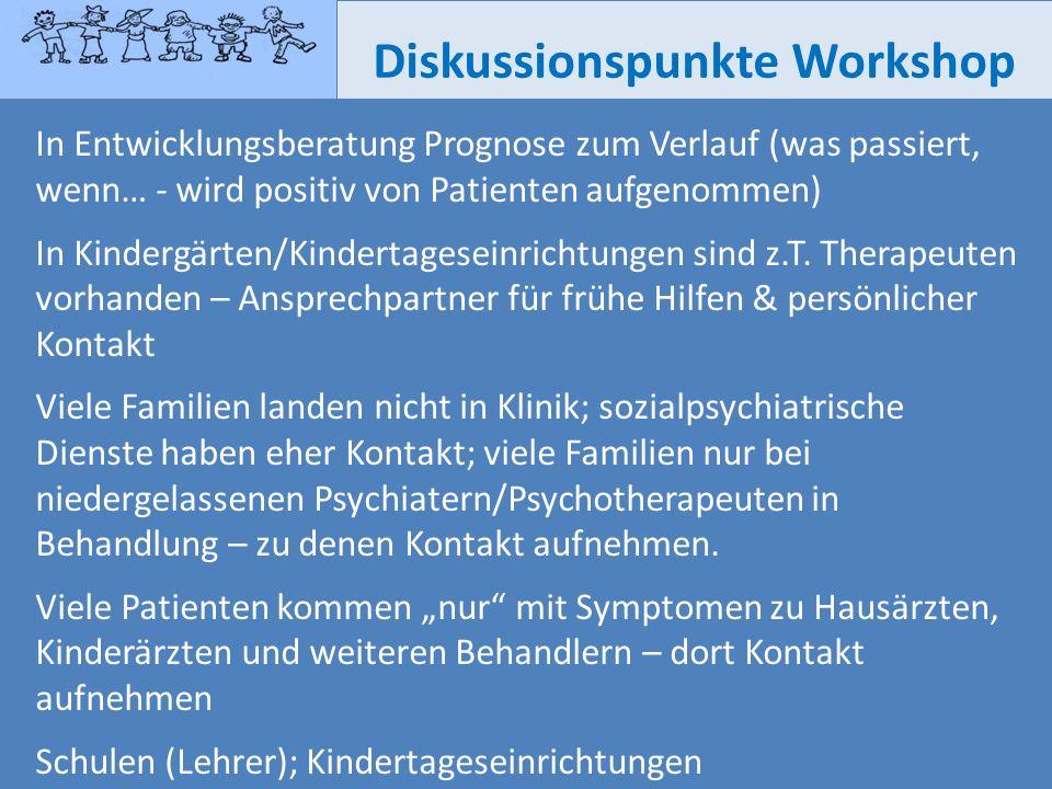 Diskussionspunkte Workshop In Entwicklungsberatung Prognose zum Verlauf (was passiert, wenn… - wird positiv von Patienten aufgenommen) In Kindergärten
