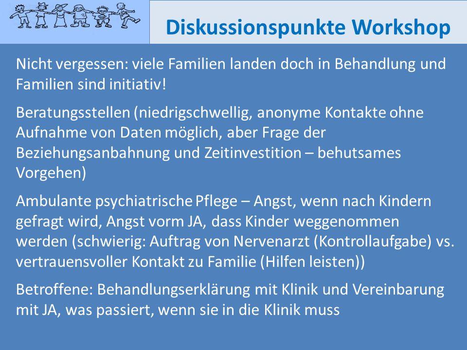 Diskussionspunkte Workshop Nicht vergessen: viele Familien landen doch in Behandlung und Familien sind initiativ! Beratungsstellen (niedrigschwellig,