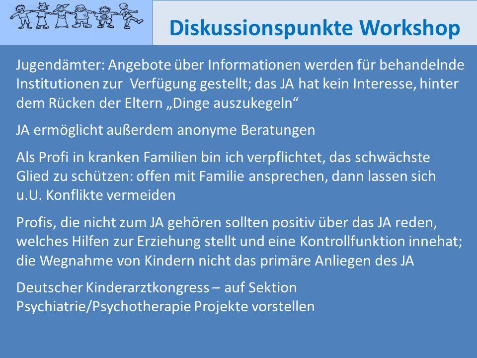 Diskussionspunkte Workshop Jugendämter: Angebote über Informationen werden für behandelnde Institutionen zur Verfügung gestellt; das JA hat kein Inter