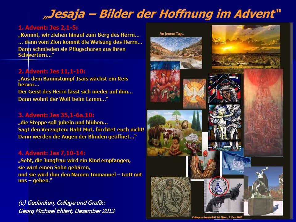 Jesaja – Bilder der Hoffnung im Advent Jerusalem als Mittelpunkt des messianischen Reiches: 2,1-5 Das Wort, das Jesaja, der Sohn des Amoz, in einer Vision über Juda und Jerusalem gehört hat.