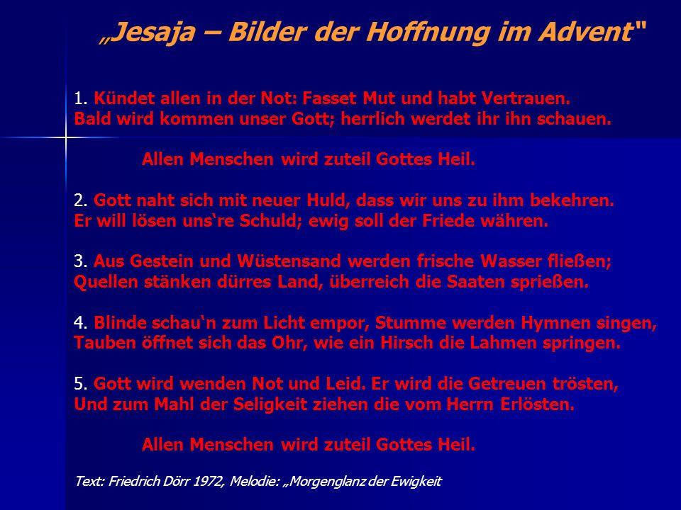 Text: Friedrich Dörr 1972, Melodie: Morgenglanz der Ewigkeit 1. Kündet allen in der Not: Fasset Mut und habt Vertrauen. Bald wird kommen unser Gott; h