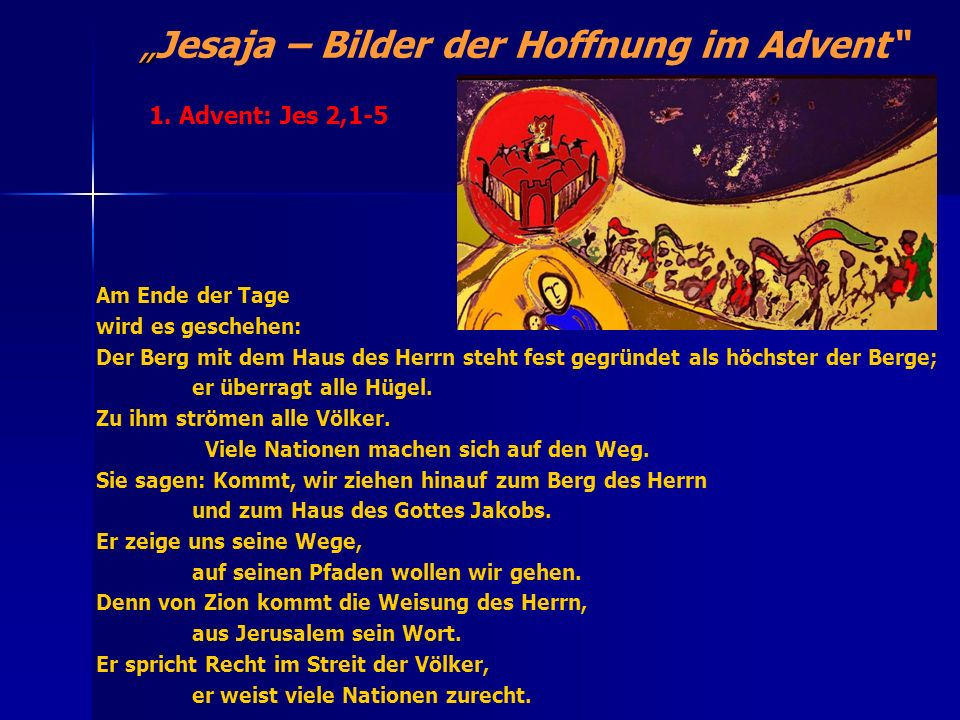 Jesaja – Bilder der Hoffnung im Advent Am Ende der Tage wird es geschehen: Der Berg mit dem Haus des Herrn steht fest gegründet als höchster der Berge
