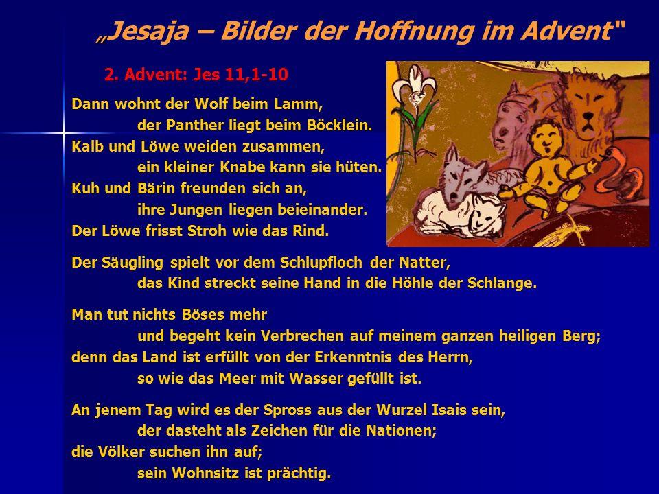 Jesaja – Bilder der Hoffnung im Advent Dann wohnt der Wolf beim Lamm, der Panther liegt beim Böcklein. Kalb und Löwe weiden zusammen, ein kleiner Knab