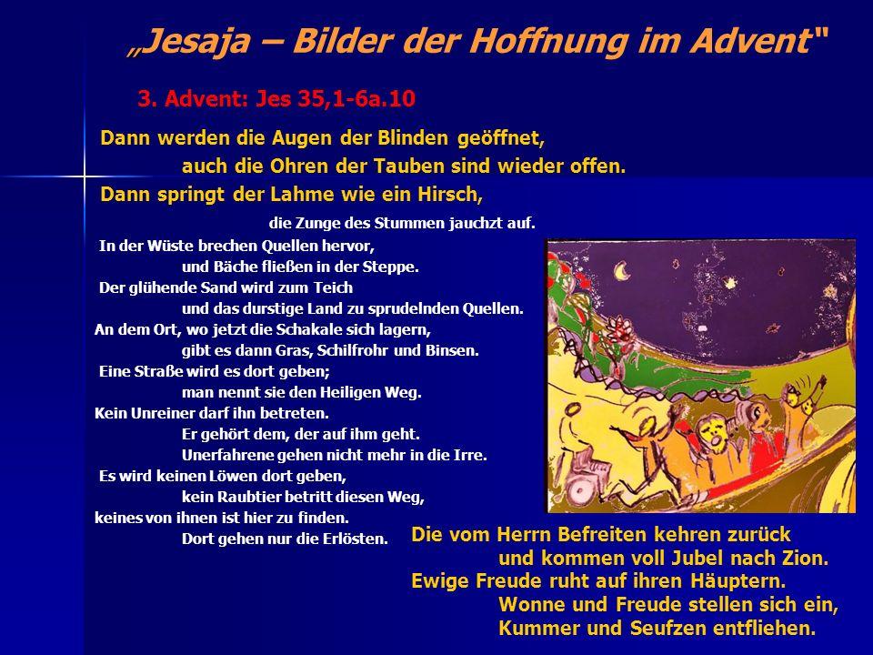 Jesaja – Bilder der Hoffnung im Advent Die Weissagung über den Immanuel: 7,1-25 Gott, der Herr, kündigt durch Jesaja den Untergang der Gegner an und sagt zu den Bewohnern Jerusalems: Glaubt ihr nicht, so bleibt ihr nicht.