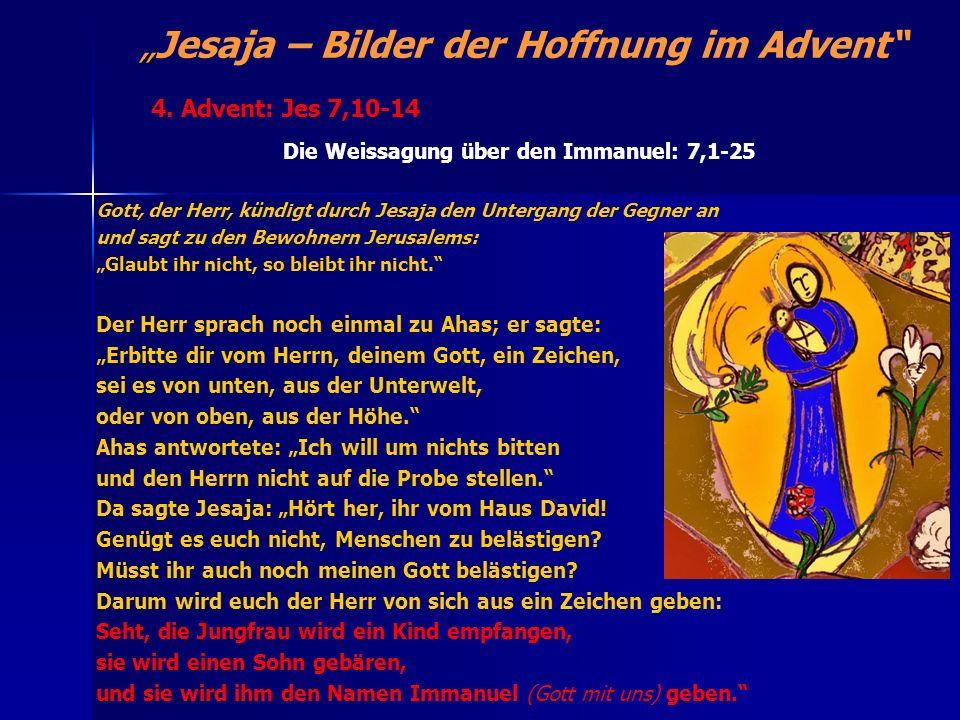 Jesaja – Bilder der Hoffnung im Advent Die Weissagung über den Immanuel: 7,1-25 Gott, der Herr, kündigt durch Jesaja den Untergang der Gegner an und s