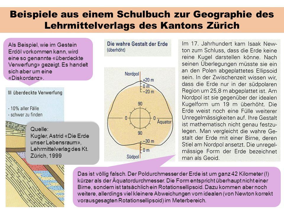 Beispiele aus einem Schulbuch zur Geographie des Lehrmittelverlags des Kantons Zürich Als Beispiel, wie im Gestein Erdöl vorkommen kann, wird eine so