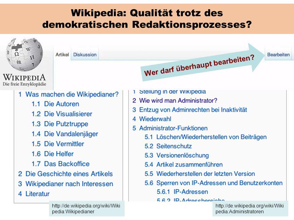 Wikipedia: Qualität trotz des demokratischen Redaktionsprozesses? http://de.wikipedia.org/wiki/Wiki pedia:Wikipedianer http://de.wikipedia.org/wiki/Wi