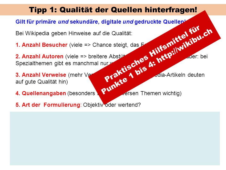 Tipp 1: Qualität der Quellen hinterfragen! Gilt für primäre und sekundäre, digitale und gedruckte Quellen! Bei Wikipedia geben Hinweise auf die Qualit