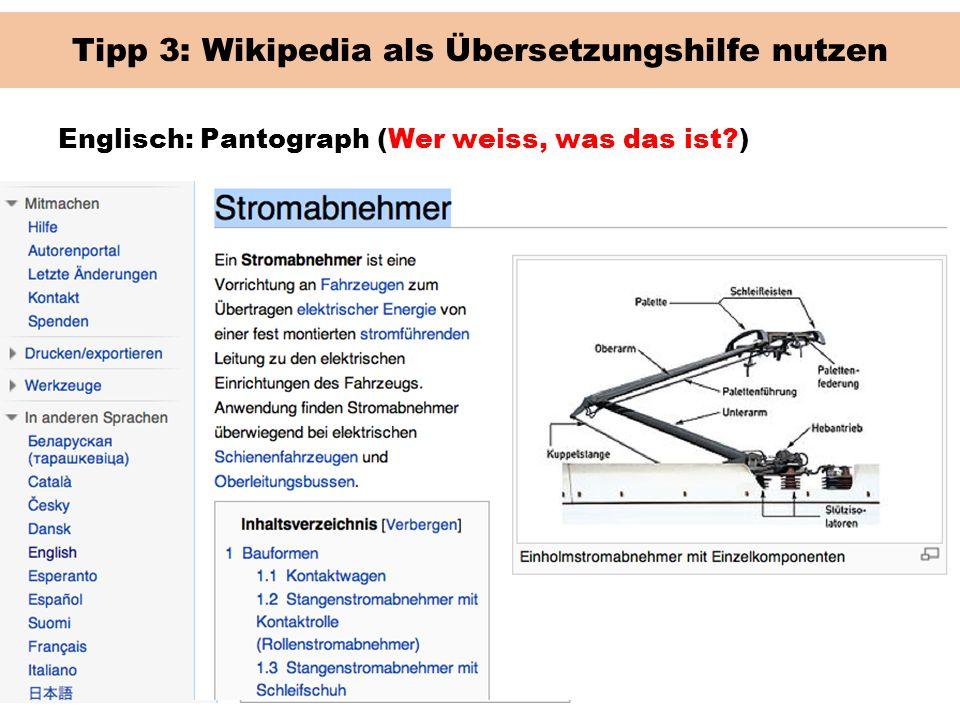 Tipp 3: Wikipedia als Übersetzungshilfe nutzen Englisch: Pantograph (Wer weiss, was das ist?)