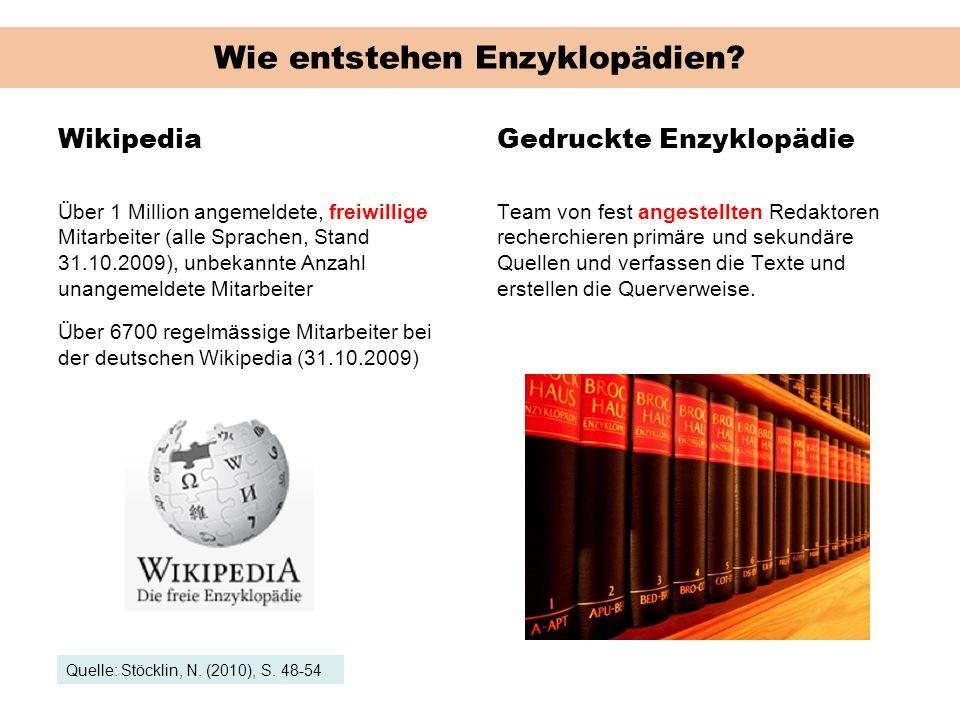Wie entstehen Enzyklopädien? Wikipedia Über 1 Million angemeldete, freiwillige Mitarbeiter (alle Sprachen, Stand 31.10.2009), unbekannte Anzahl unange