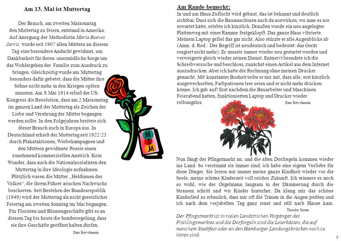 9 Am 13. Mai ist Muttertag Der Brauch, am zweiten Maisonntag den Muttertag zu feiern, entstand in Amerika. Auf Anregung der Methodistin Maria Reeves J