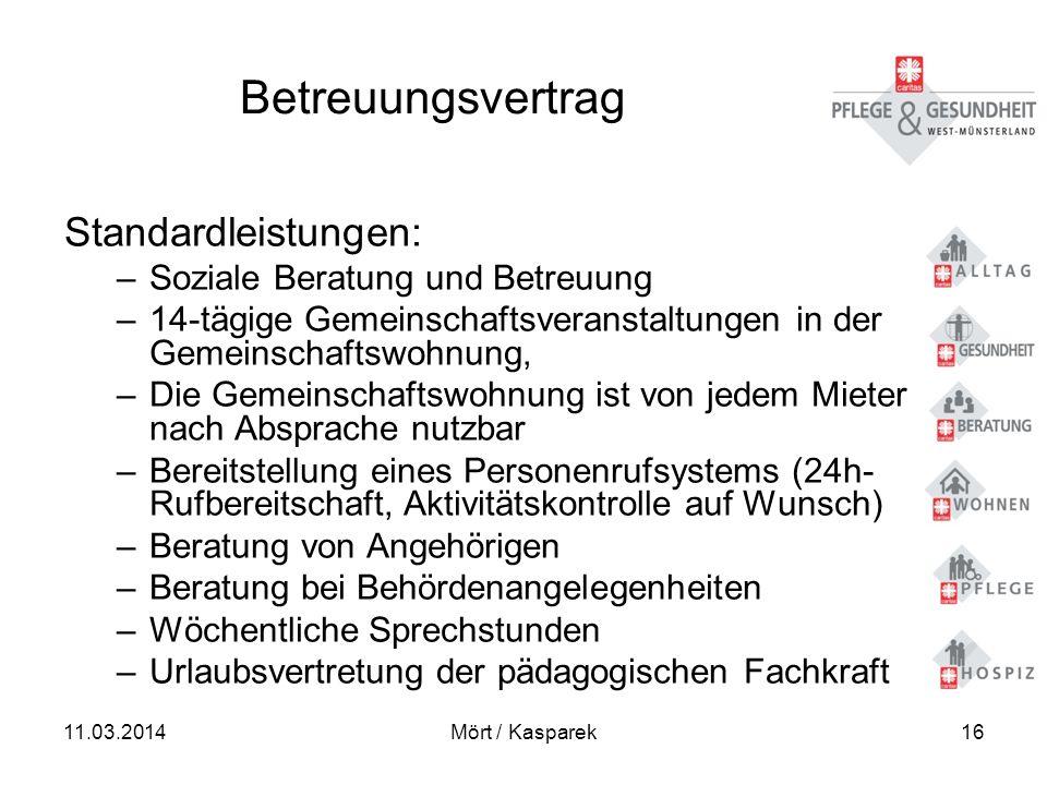 11.03.2014Mört / Kasparek16 Betreuungsvertrag Standardleistungen: –Soziale Beratung und Betreuung –14-tägige Gemeinschaftsveranstaltungen in der Gemei