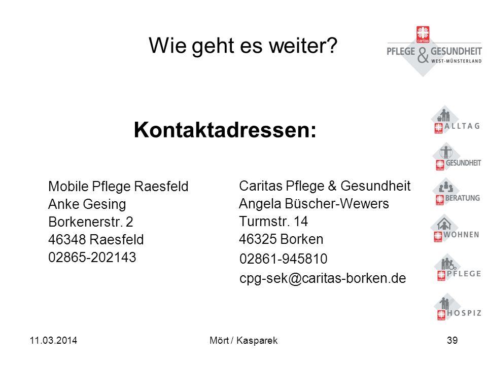 Wie geht es weiter? Kontaktadressen: Mobile Pflege Raesfeld Anke Gesing Borkenerstr. 2 46348 Raesfeld 02865-202143 Caritas Pflege & Gesundheit Angela