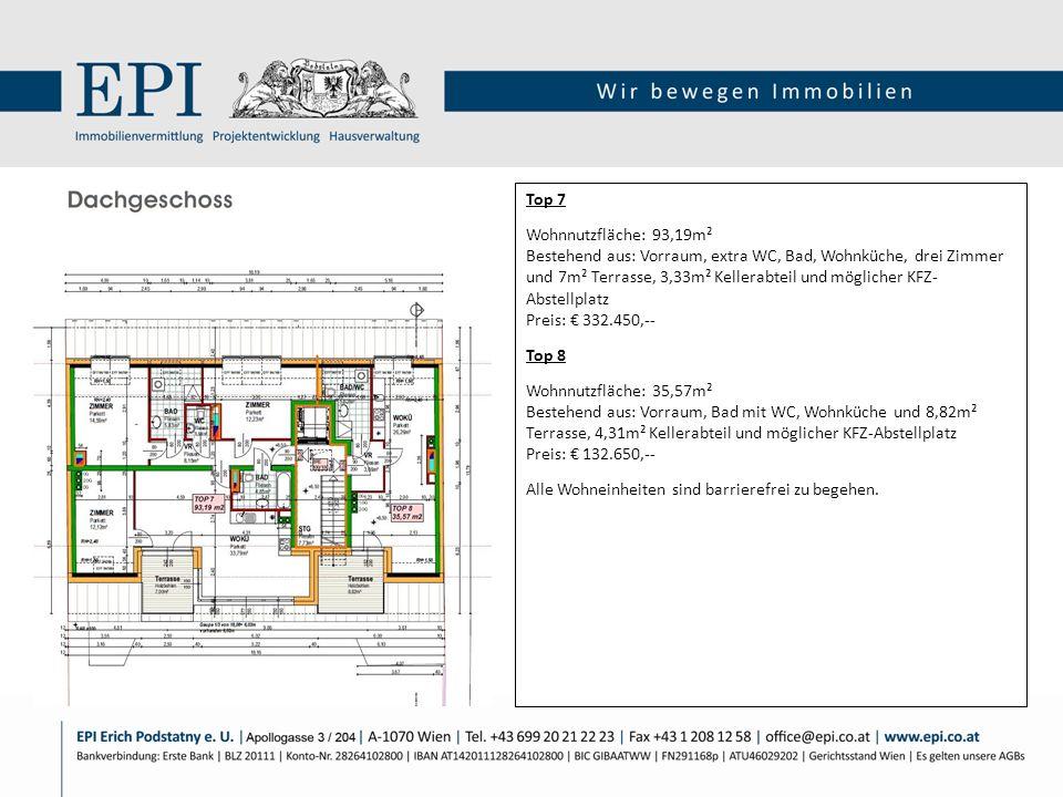 Top 7 Wohnnutzfläche: 93,19m² Bestehend aus: Vorraum, extra WC, Bad, Wohnküche, drei Zimmer und 7m² Terrasse, 3,33m² Kellerabteil und möglicher KFZ- A