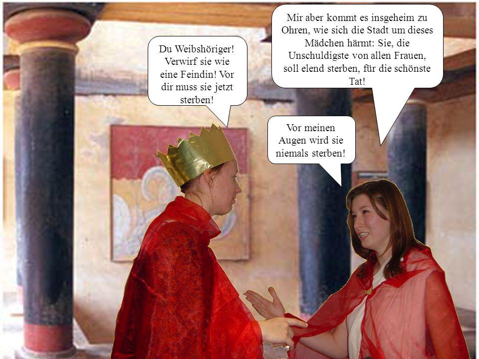 Haimon kommt zu Kreon. Treibt Sorge ihn her um Antigones Los? Mein Sohn, kommst du nun, vor mir, um deine Braut zu toben, oder liebst du den Vater ste