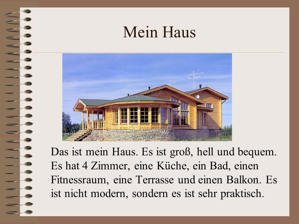 Mein Haus Das ist mein Haus. Es ist groß, hell und bequem. Es hat 4 Zimmer, eine Küche, ein Bad, einen Fitnessraum, eine Terrasse und einen Balkon. Es