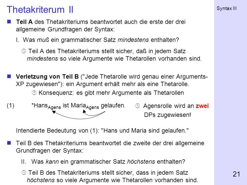 Syntax III 21 Thetakriterum II Teil A des Thetakriteriums beantwortet auch die erste der drei allgemeine Grundfragen der Syntax: I. Was muß ein gramma