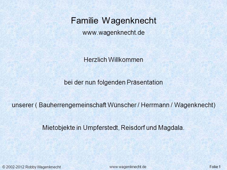 © 2002-2012 Robby Wagenknecht Folie 1www.wagenknecht.de Familie Wagenknecht www.wagenknecht.de Herzlich Willkommen bei der nun folgenden Präsentation