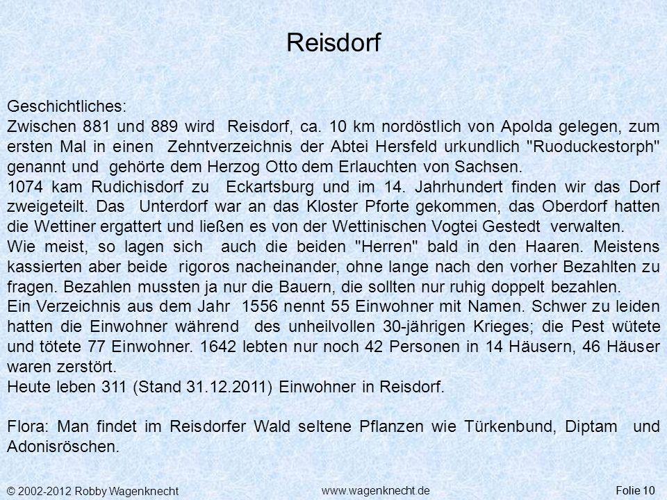 © 2002-2012 Robby Wagenknecht Folie 10www.wagenknecht.de Reisdorf Folie 10 Geschichtliches: Zwischen 881 und 889 wird Reisdorf, ca. 10 km nordöstlich