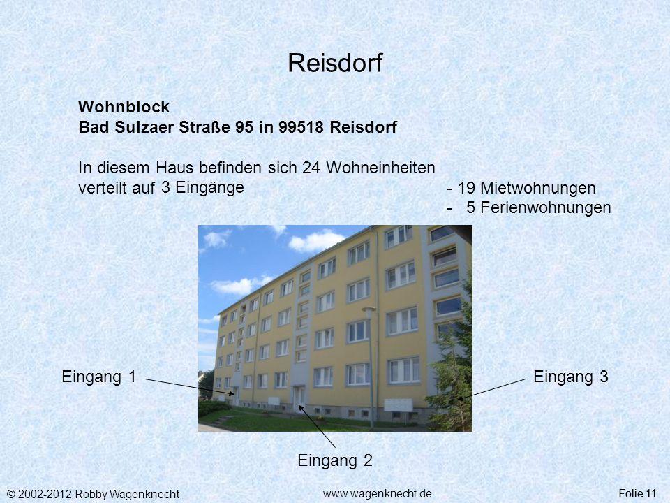 © 2002-2012 Robby Wagenknecht Folie 11www.wagenknecht.de Reisdorf Folie 11 Wohnblock Bad Sulzaer Straße 95 in 99518 Reisdorf In diesem Haus befinden s