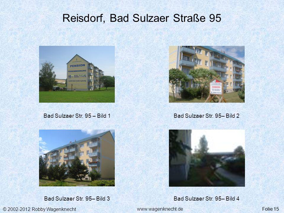 © 2002-2012 Robby Wagenknecht Folie 15www.wagenknecht.de Reisdorf, Bad Sulzaer Straße 95 Bad Sulzaer Str. 95 – Bild 1Bad Sulzaer Str. 95– Bild 2 Bad S
