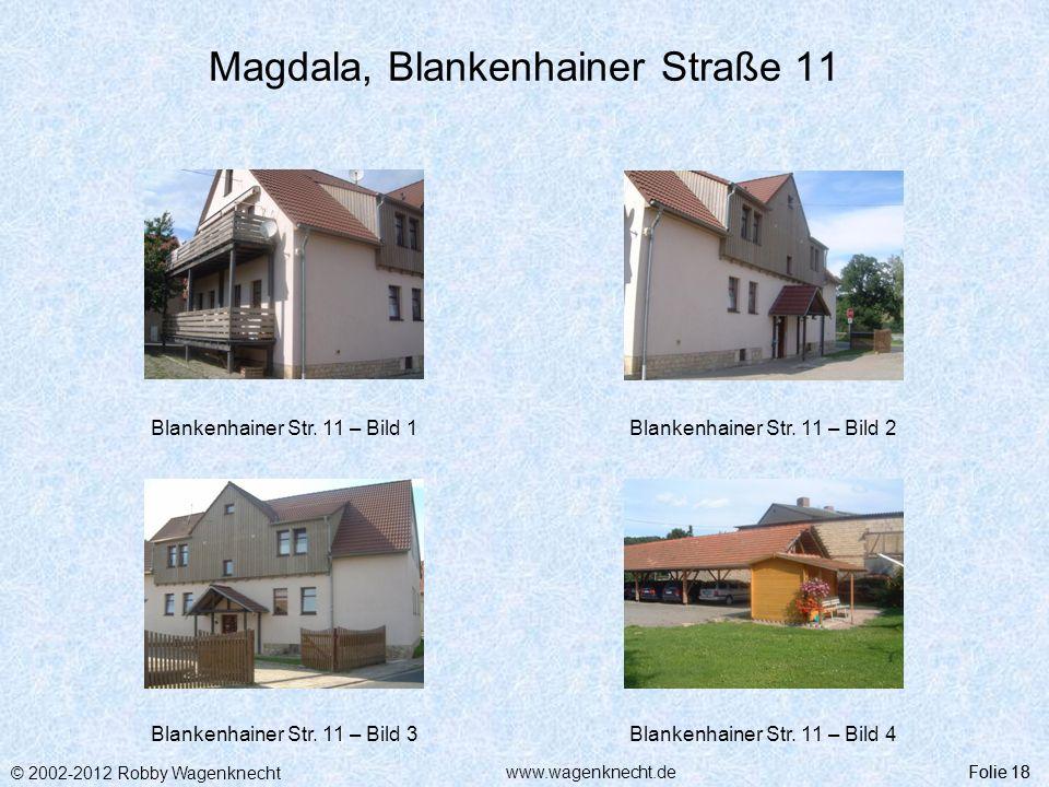 © 2002-2012 Robby Wagenknecht Folie 18www.wagenknecht.de Magdala, Blankenhainer Straße 11 Blankenhainer Str. 11 – Bild 1Blankenhainer Str. 11 – Bild 2