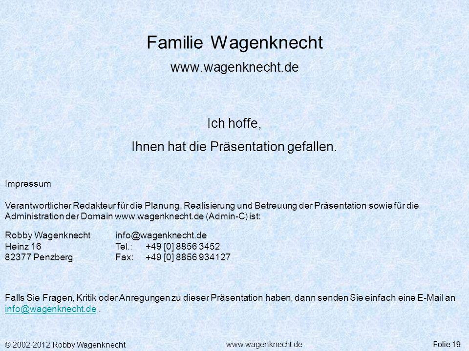 © 2002-2012 Robby Wagenknecht Folie 19www.wagenknecht.de Familie Wagenknecht www.wagenknecht.de Ich hoffe, Ihnen hat die Präsentation gefallen. Folie