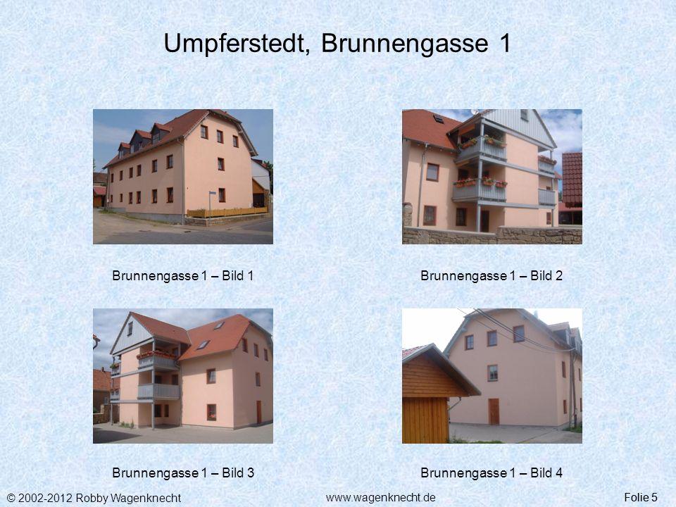 © 2002-2012 Robby Wagenknecht Folie 6www.wagenknecht.de Umpferstedt Folie 6 Wohnhaus Brunnengasse 3 in 99441 Umpferstedt In diesem Haus befinden sich 4 Wohneinheiten- 4 Mietwohnungen WohnungKurzinformation 1EG rechts, 1-Zi., 33,41 m² 2EG links, 2-Zi., 59,97 m² 31.