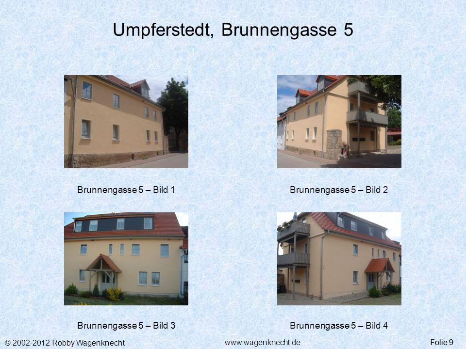 © 2002-2012 Robby Wagenknecht Folie 9www.wagenknecht.de Umpferstedt, Brunnengasse 5 Brunnengasse 5 – Bild 1Brunnengasse 5 – Bild 2 Brunnengasse 5 – Bi