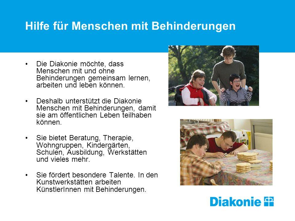 Hilfe für Menschen mit Behinderungen Die Diakonie möchte, dass Menschen mit und ohne Behinderungen gemeinsam lernen, arbeiten und leben können. Deshal