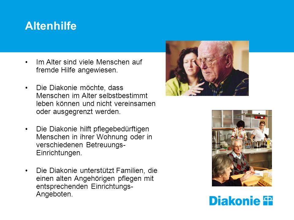 Altenhilfe Im Alter sind viele Menschen auf fremde Hilfe angewiesen. Die Diakonie möchte, dass Menschen im Alter selbstbestimmt leben können und nicht