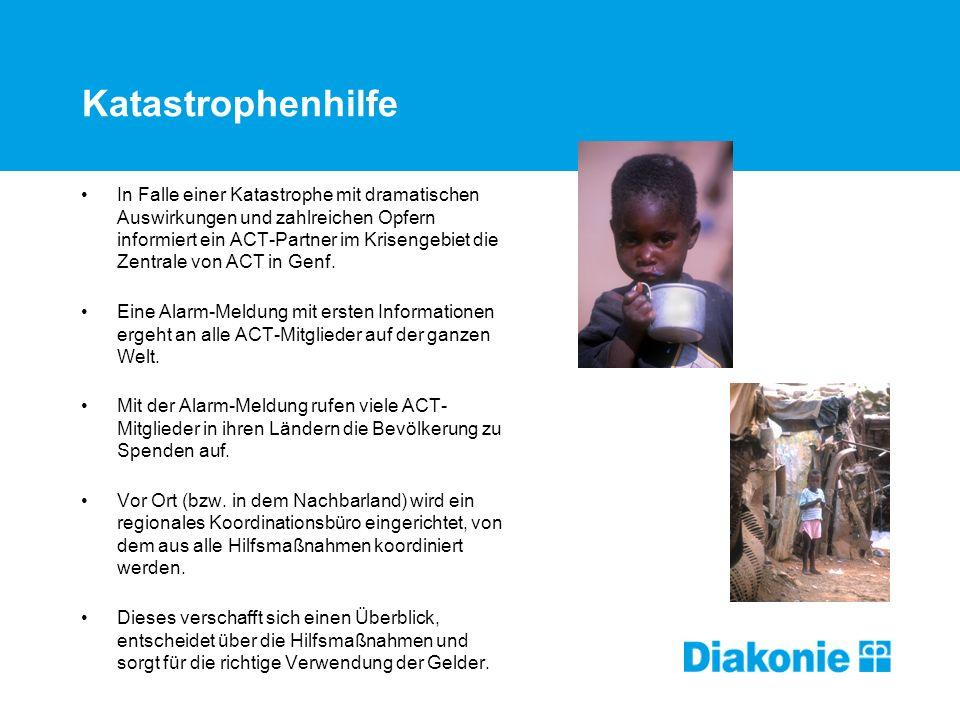 Katastrophenhilfe In Falle einer Katastrophe mit dramatischen Auswirkungen und zahlreichen Opfern informiert ein ACT-Partner im Krisengebiet die Zentrale von ACT in Genf.
