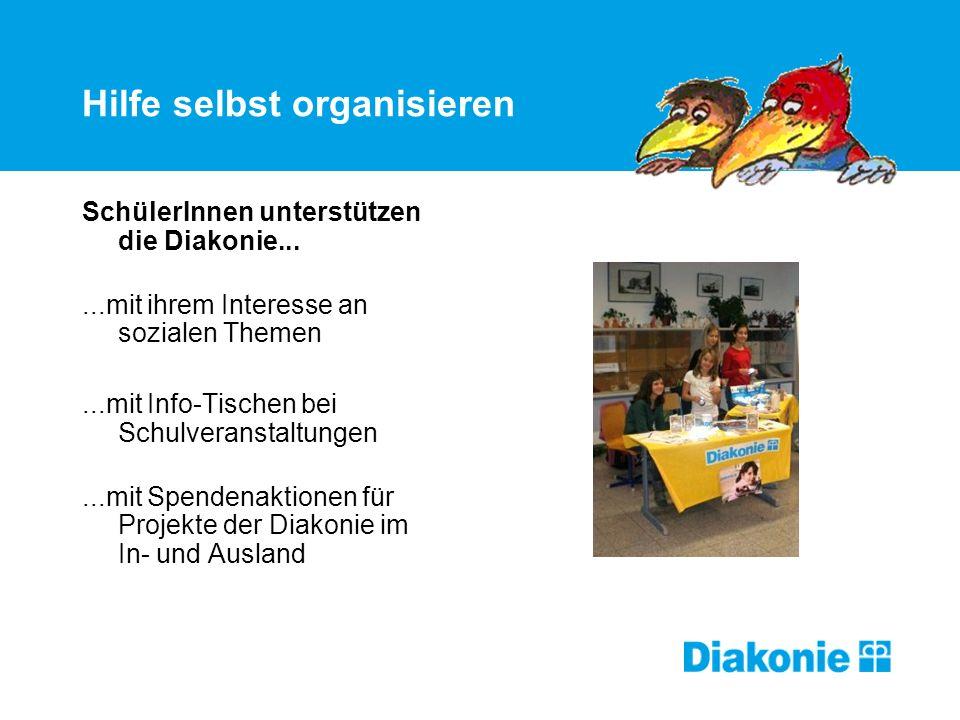 Hilfe selbst organisieren SchülerInnen unterstützen die Diakonie......mit ihrem Interesse an sozialen Themen...mit Info-Tischen bei Schulveranstaltungen...mit Spendenaktionen für Projekte der Diakonie im In- und Ausland