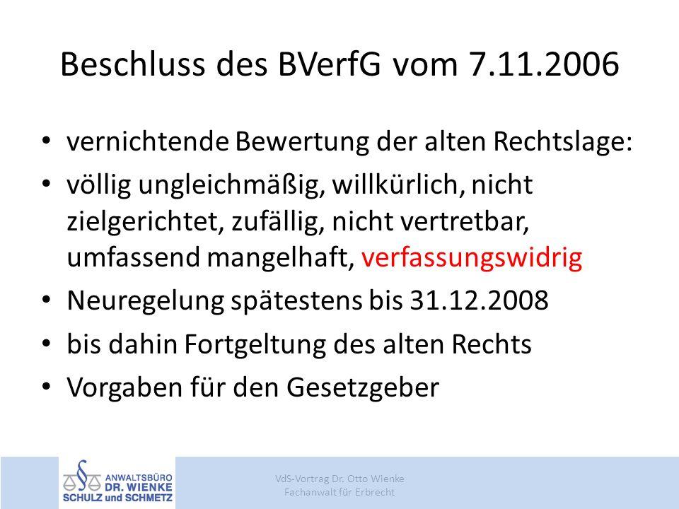 Beschluss des BVerfG vom 7.11.2006 vernichtende Bewertung der alten Rechtslage: völlig ungleichmäßig, willkürlich, nicht zielgerichtet, zufällig, nich