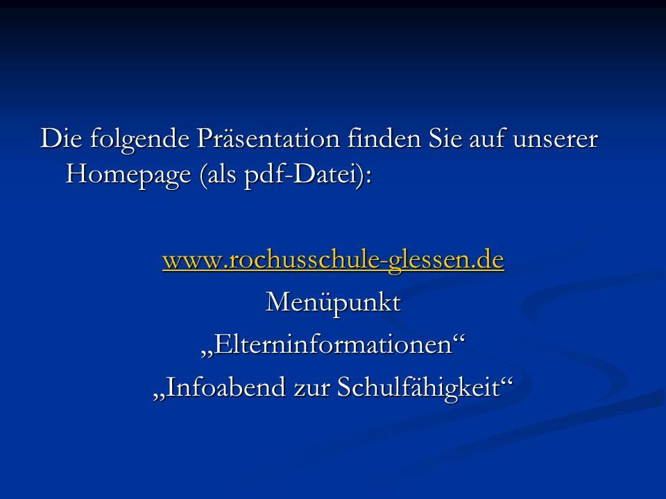 Die folgende Präsentation finden Sie auf unserer Homepage (als pdf-Datei): www.rochusschule-glessen.de MenüpunktElterninformationen Infoabend zur Schu