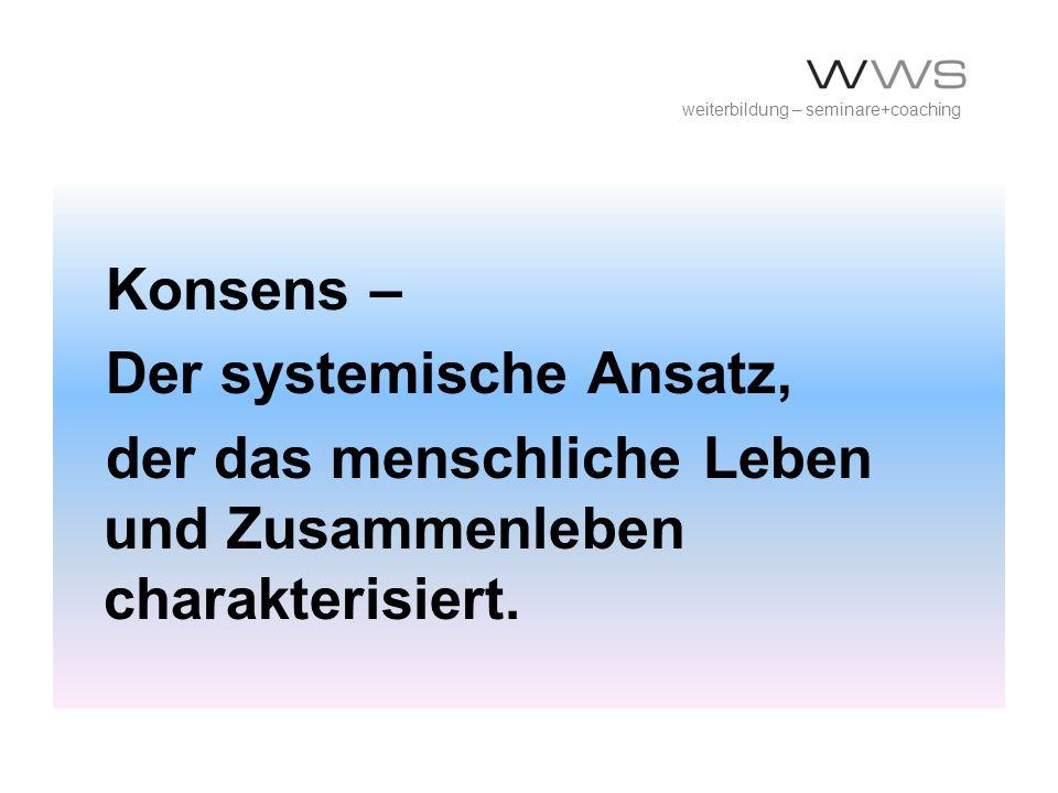 Konsens – Der systemische Ansatz, der das menschliche Leben und Zusammenleben charakterisiert. weiterbildung – seminare+coaching